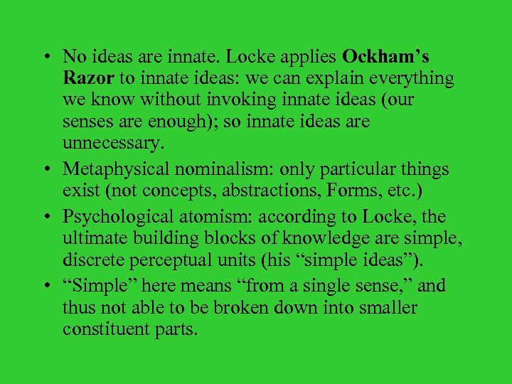 • No ideas are innate. Locke applies Ockham's Razor to innate ideas: we