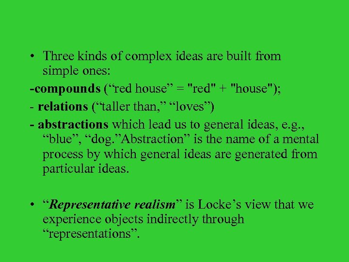 "• Three kinds of complex ideas are built from simple ones: -compounds (""red"