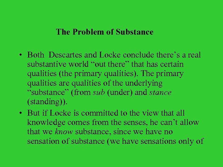 The Problem of Substance • Both Descartes and Locke conclude there's a real