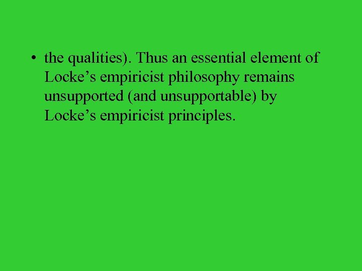 • the qualities). Thus an essential element of Locke's empiricist philosophy remains unsupported