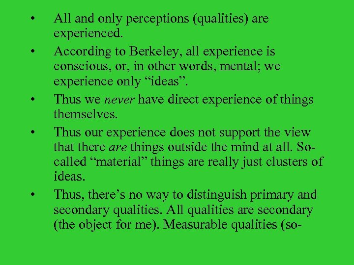 • • • All and only perceptions (qualities) are experienced. According to Berkeley,