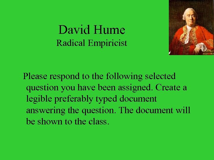 David Hume Radical Empiricist Please respond to the following selected question you have been