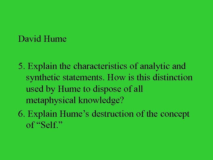 David Hume 5. Explain the characteristics of analytic and synthetic statements. How is this