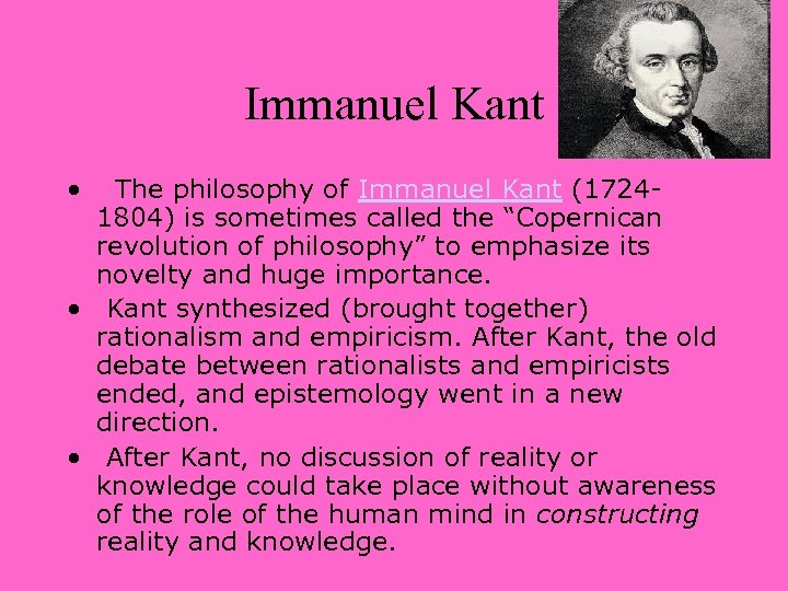 "Immanuel Kant • The philosophy of Immanuel Kant (17241804) is sometimes called the ""Copernican"