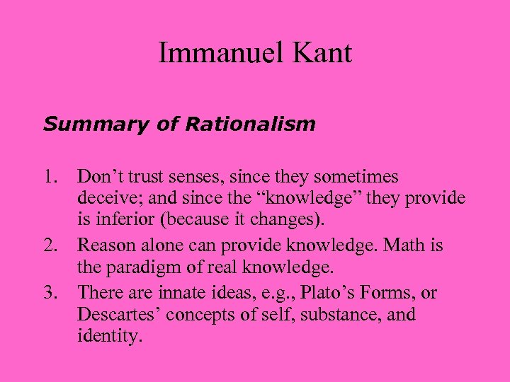 Immanuel Kant Summary of Rationalism 1. Don't trust senses, since they sometimes deceive; and