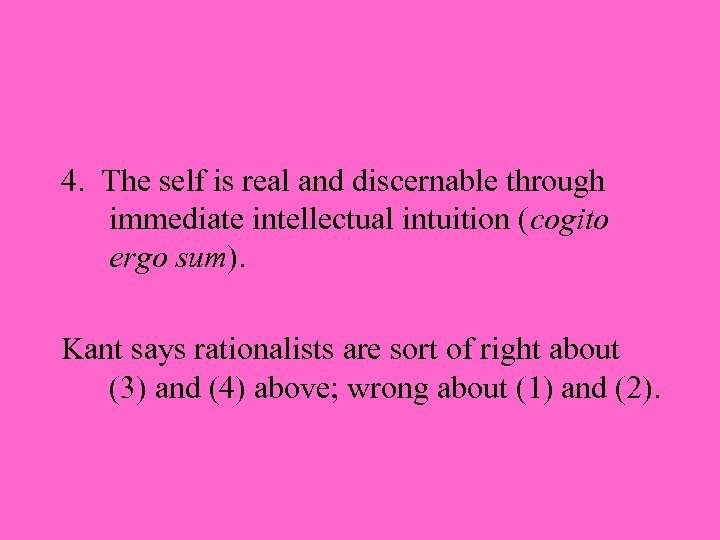 4. The self is real and discernable through immediate intellectual intuition (cogito ergo sum).