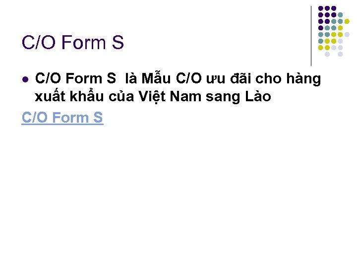 C/O Form S là Mẫu C/O ưu đãi cho hàng xuất khẩu của Việt