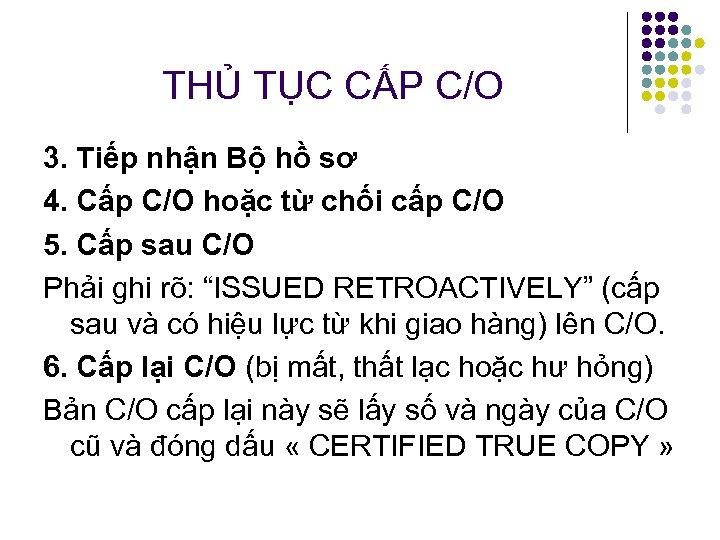 THỦ TỤC CẤP C/O 3. Tiếp nhận Bộ hồ sơ 4. Cấp C/O hoặc