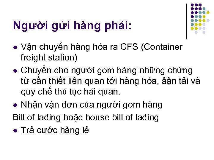 Người gửi hàng phải: Vận chuyển hàng hóa ra CFS (Container freight station) l