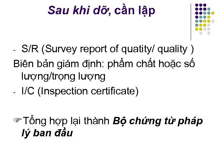 Sau khi dỡ, cần lập S/R (Survey report of quatity/ quality ) Biên bản