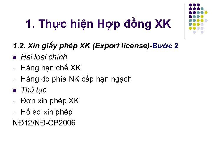 1. Thực hiện Hợp đồng XK 1. 2. Xin giấy phép XK (Export license)-Bước