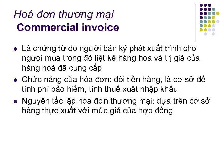 Hoá đơn thương mại Commercial invoice l l l Là chứng từ do người