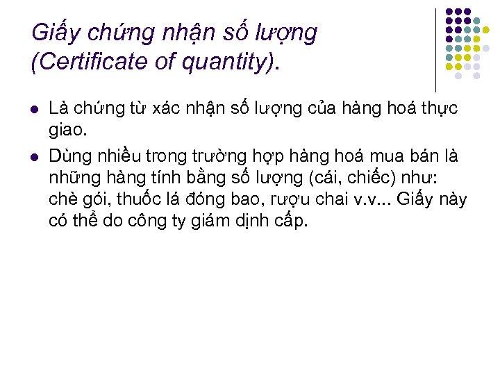 Giấy chứng nhận số lượng (Certificate of quantity). l l Là chứng từ xác