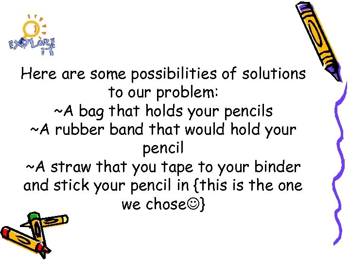 Here are some possibilities of solutions to our problem: ~A bag that holds your