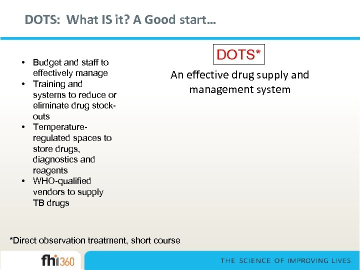 DOTS: What IS it? A Good start… • Budget and staff to effectively manage