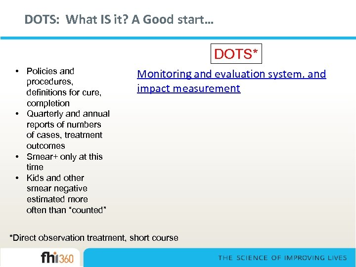 DOTS: What IS it? A Good start… DOTS* • Policies and procedures, definitions for