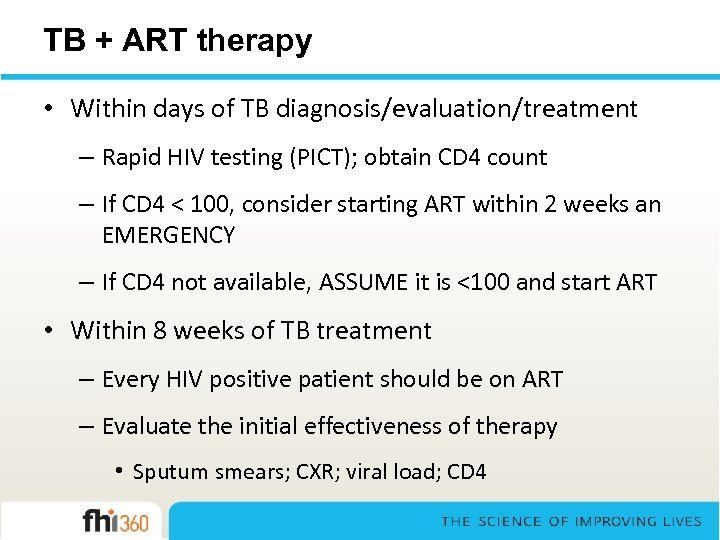 TB + ART therapy • Within days of TB diagnosis/evaluation/treatment – Rapid HIV testing