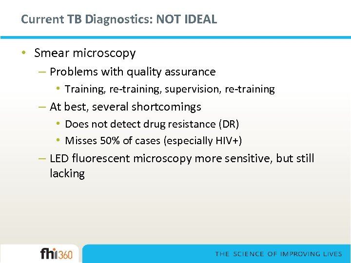 Current TB Diagnostics: NOT IDEAL • Smear microscopy – Problems with quality assurance •