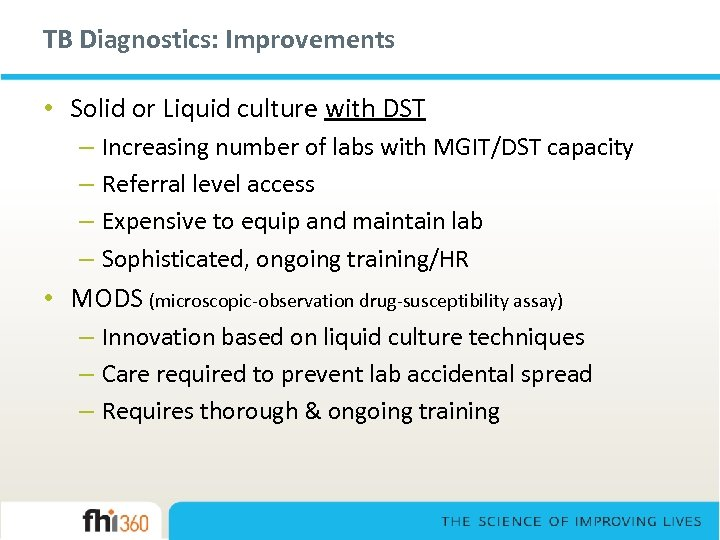 TB Diagnostics: Improvements • Solid or Liquid culture with DST – Increasing number of