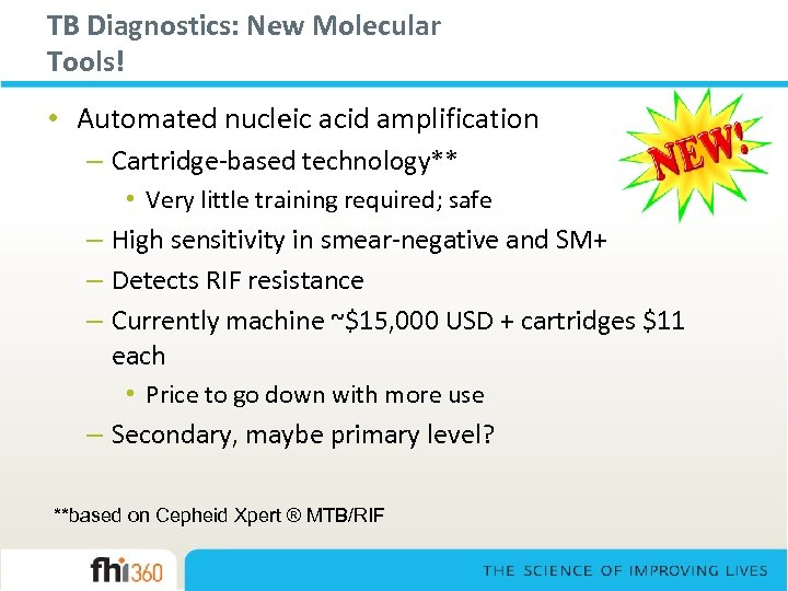 TB Diagnostics: New Molecular Tools! • Automated nucleic acid amplification – Cartridge-based technology** •