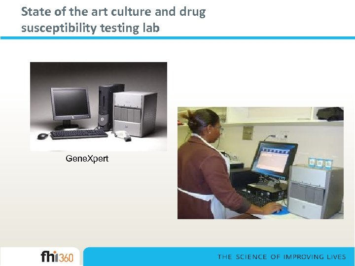 State of the art culture and drug susceptibility testing lab Gene. Xpert