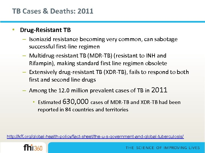 TB Cases & Deaths: 2011 • Drug-Resistant TB – Isoniazid resistance becoming very common,