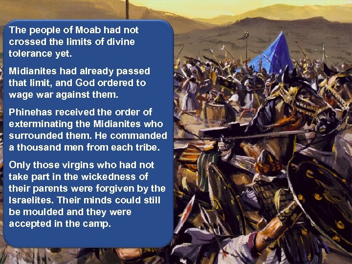 The people of Moab had not crossed the limits of divine tolerance yet. Midianites