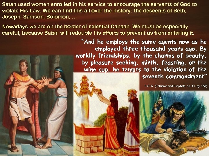 Satan used women enrolled in his service to encourage the servants of God to