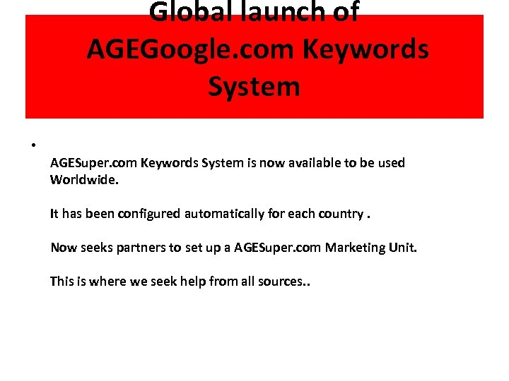 Global launch of AGEGoogle. com Keywords System • AGESuper. com Keywords System is now