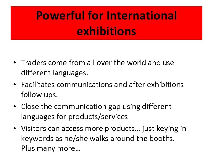Powerful for International exhibitions • Traders come from all over the world and use