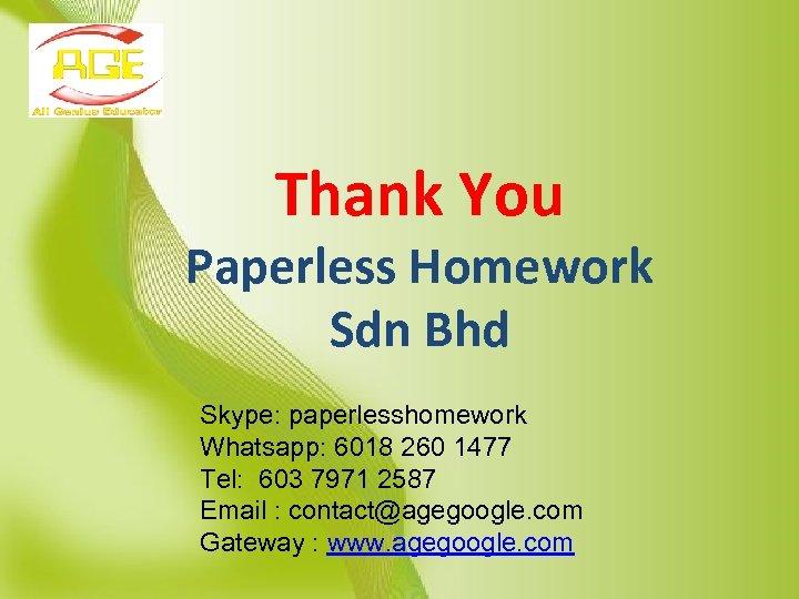 Thank You Paperless Homework Sdn Bhd Skype: paperlesshomework Whatsapp: 6018 260 1477 Tel: 603