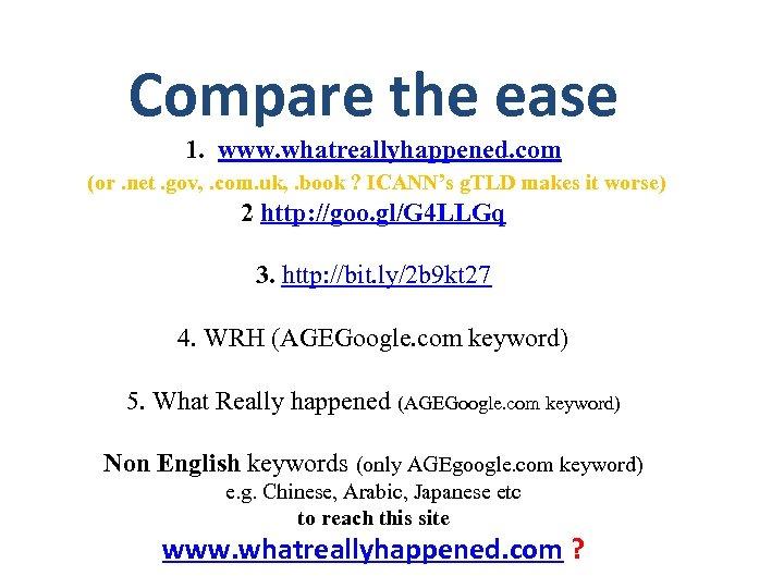 Compare the ease 1. www. whatreallyhappened. com (or. net. gov, . com. uk, .