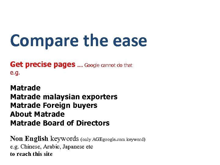 Compare the ease Get precise pages … Google cannot do that e. g. Matrade