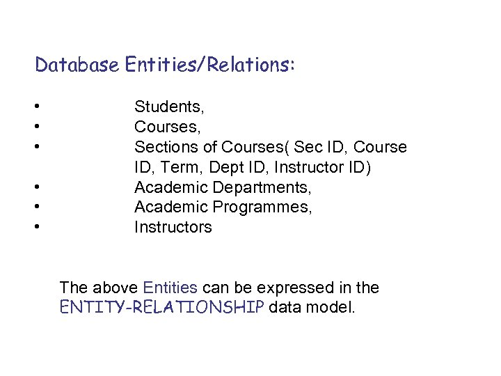 Database Entities/Relations: • • • Students, Courses, Sections of Courses( Sec ID, Course ID,