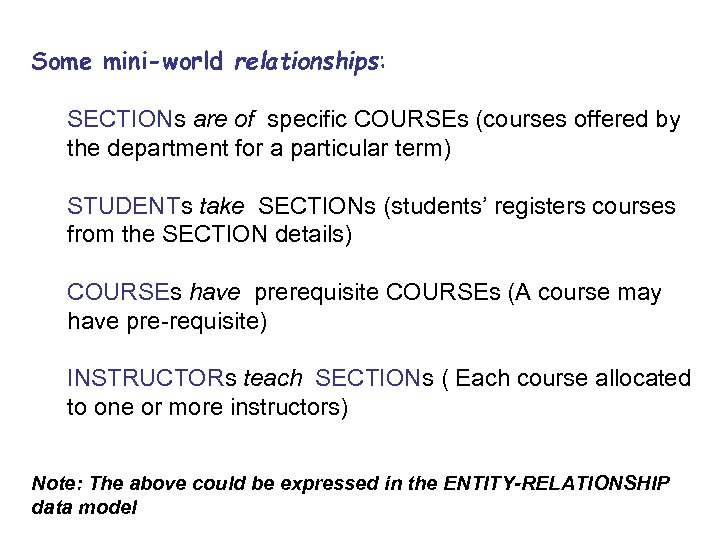 Some mini-world relationships: SECTIONs are of specific COURSEs (courses offered by the department for