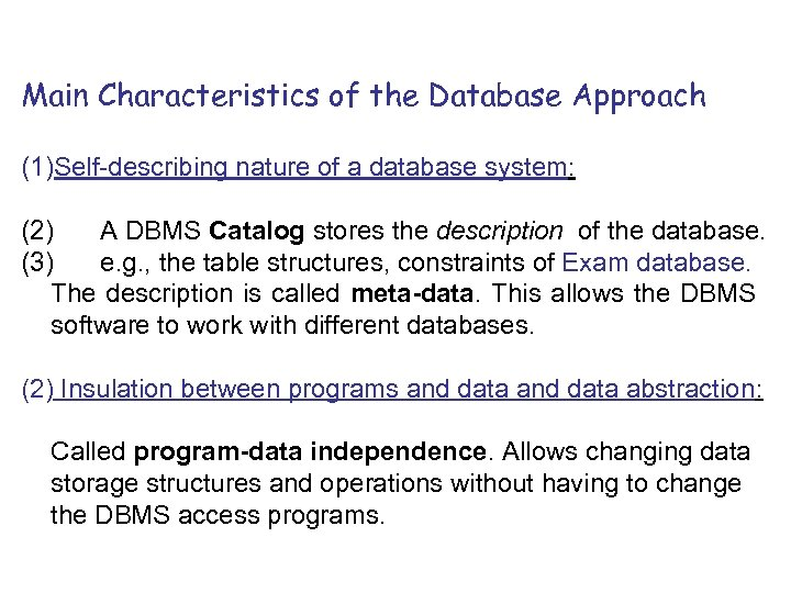 Main Characteristics of the Database Approach (1)Self-describing nature of a database system: (2) A