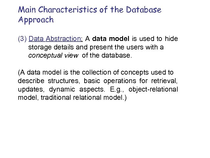 Main Characteristics of the Database Approach (3) Data Abstraction: A data model is used