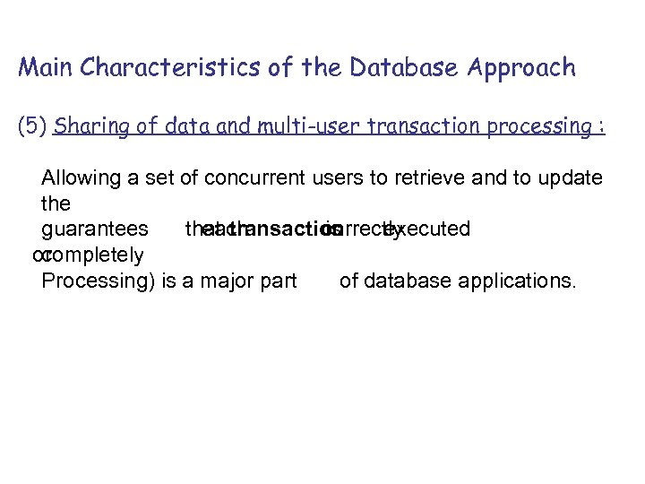 Main Characteristics of the Database Approach (5) Sharing of data and multi-user transaction processing