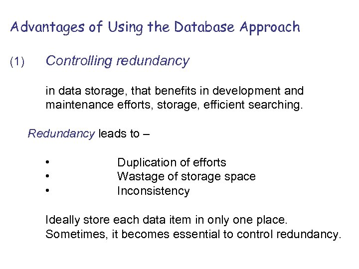 Advantages of Using the Database Approach (1) Controlling redundancy in data storage, that benefits