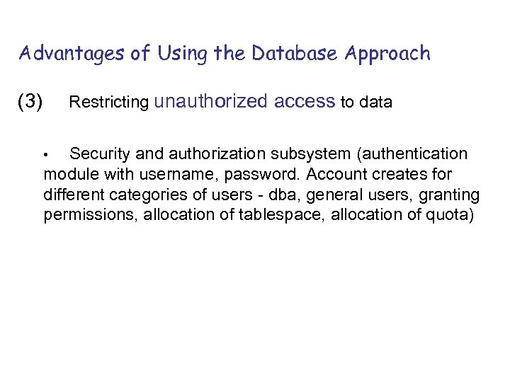 Advantages of Using the Database Approach (3) Restricting unauthorized access to data Security and