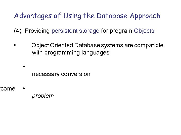 Advantages of Using the Database Approach (4) Providing persistent storage for program Objects •