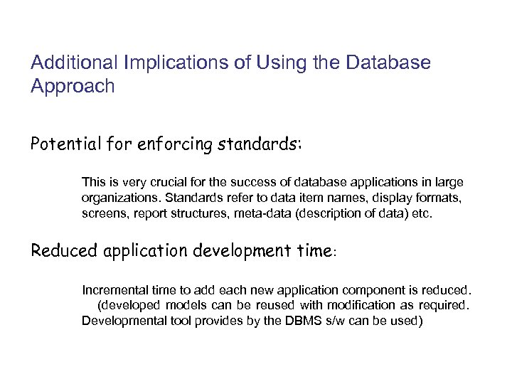 Additional Implications of Using the Database Approach Potential for enforcing standards: This is very