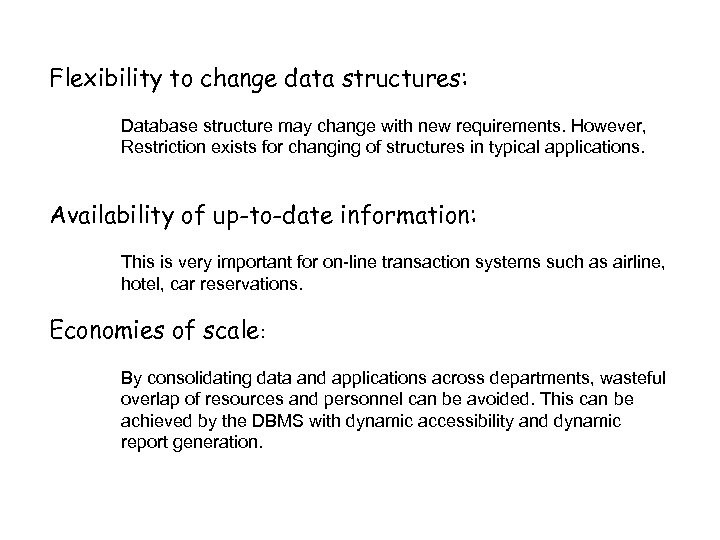 Flexibility to change data structures: Database structure may change with new requirements. However, Restriction