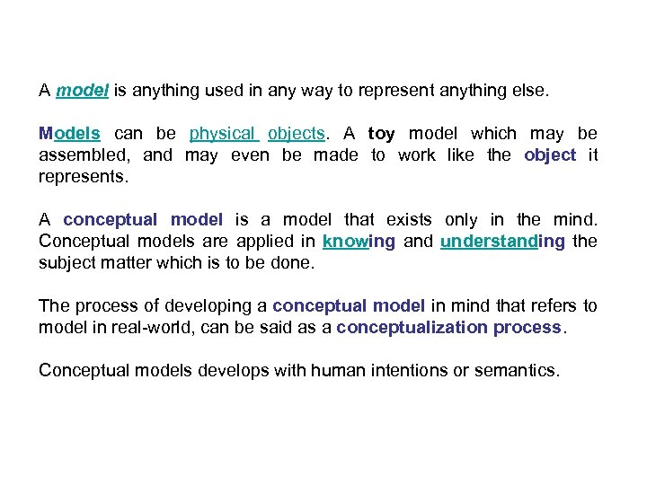 A model is anything used in any way to represent anything else. Models can