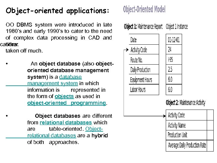 Object-oriented applications: OO DBMS system were introduced in late 1980's and early 1990's to