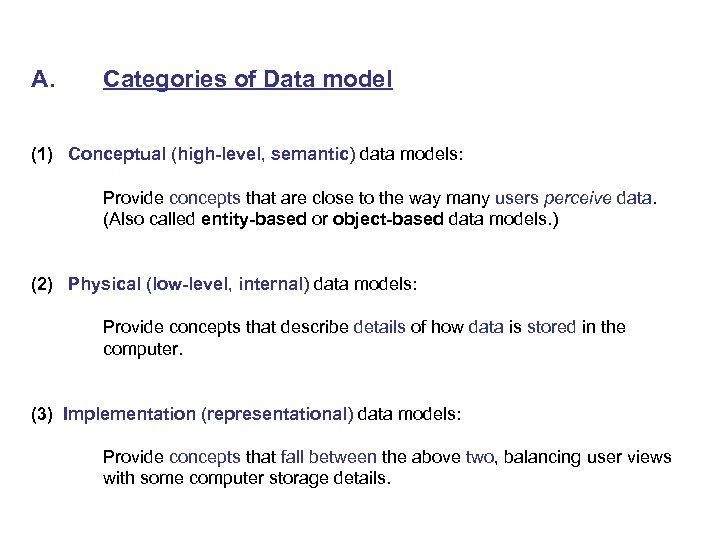 A. Categories of Data model (1) Conceptual (high-level, semantic) data models: Provide concepts that