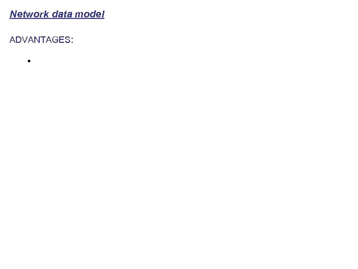 Network data model ADVANTAGES: •