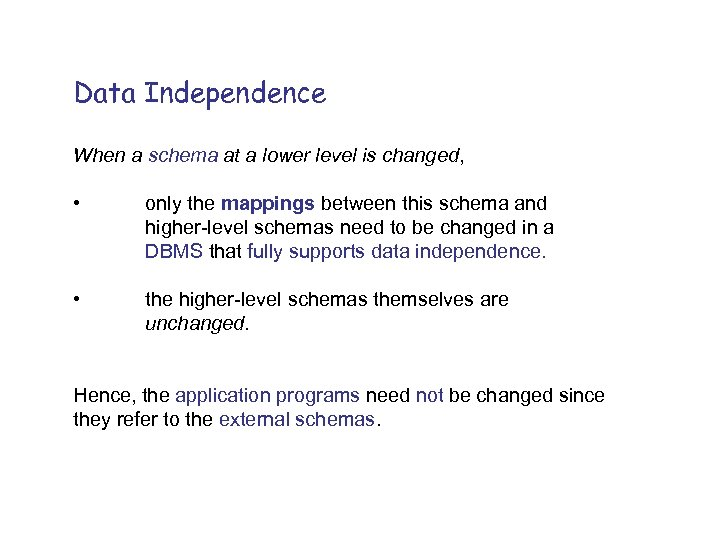Data Independence When a schema at a lower level is changed, • only the