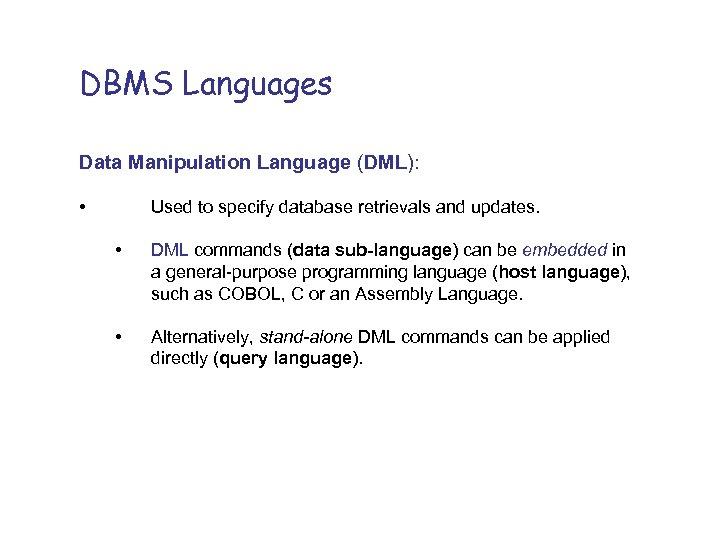 DBMS Languages Data Manipulation Language (DML): • Used to specify database retrievals and updates.