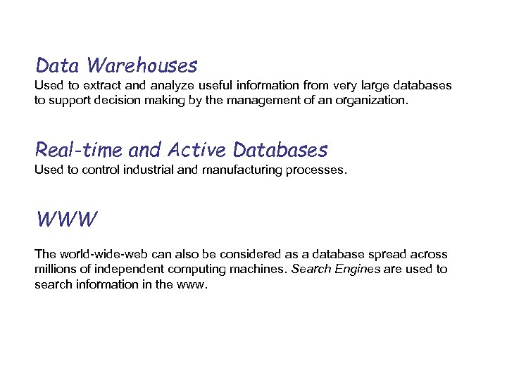 Data Warehouses Used to extract and analyze useful information from very large databases to